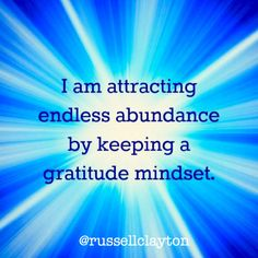 I am attracting endless abundance by keeping a gratitude mindset now thank you universe ♥️