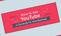 Infographic: How to Use YouTube Correctly for Your Business