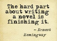 The hard part about writing a novel is finishing it. - Ernest Hemingway Writers quotes, quotes for writers, quotes about writing, writing quotes, quotes from writers