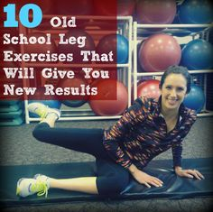 10 Old School Leg Exercises That Will Give You New Results