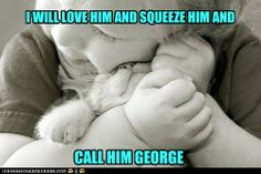 i will love him and squeeze him and call him george