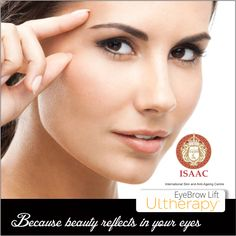 Because Beauty reflects in your eyes #UltherapyEyeBrowLift #ISAAC For more information, book an appointment today!  www.isaac-wellness.com | Ph- 9958874494