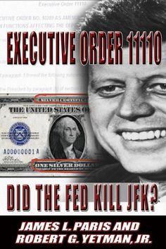 """JFK Assassination: Executive Order 11110 - Did The Fed Kill JFK?"" by James L. Paris, Robert G. Yetman Jr."