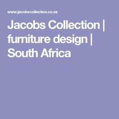 Jacobs Collection | furniture design | South Africa