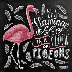 ♥ Be A Flamingo In A Flock Of Pigeons ♥  ♥ L I S T I N G ♥ Each image is originally hand drawn with chalk and converted digitally. Chalkboard prints maintain the authenticity and dust of the original drawing smudge free. All prints are printed on Deep Matte Fujicolor Crystal Archive Professional Paper.  ♥ F R A M I N G ♥ Frame in front of the glass of your frame for a more realistic chalkboard appearance, or frame behind the glass in areas where moisture is possible (bathrooms, sinks…