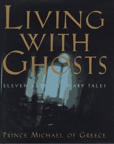 Living with Ghosts: Eleven Extraordinary Tales by Michael of Greece Prince, http://www.amazon.com/dp/0393039528/ref=cm_sw_r_pi_dp_V3fhqb0NVZXCX