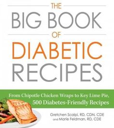The Big Book of Diabetic Recipes: From Chipotle Chicken Wraps to Key