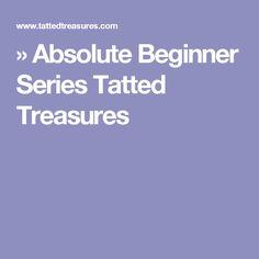 » Absolute Beginner Series Tatted Treasures