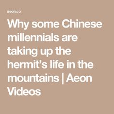Why some Chinese millennials are taking up the hermit's life in the mountains | Aeon Videos