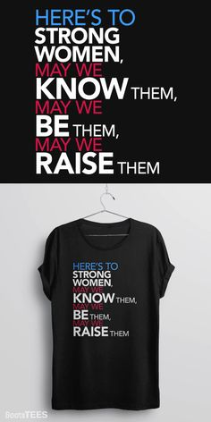 Feminist t-shirt from BootsTees to promote feminism, equal rights, and women's empowerment with the feminist quote: Here's to strong women: May we know them; may we be them; may we raise them.