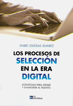 Los procesos de selección en la era digital / Isabel Iglesias Álvarez.   Fundación Confemetal, 2019 Isabel Iglesias