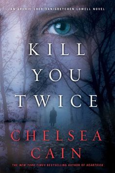AmazonSmile: Kill You Twice (Archie Sheridan & Gretchen Lowell Book 5) by Chelsea Cain | born in Iowa;  lived in Washington, Florida and New York; now lives in Oregon | Read October 2014