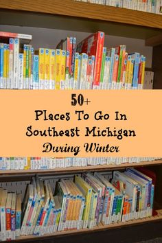 50+ Ideas for Places To Go In Southeast Michigan During Winter ->90+ Places for Outdoor Activities in Southeast Michigan -> I am sure there is more, but this is a start