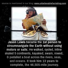 This guy (Jason Lewis) became the 1st person to circumnavigate the Earth without…