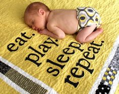 Eat Play Sleep ...Repeat  So darn cute!