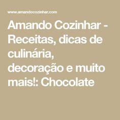 Amando Cozinhar - Receitas, dicas de culinária, decoração e muito mais!: Chocolate