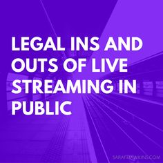 Live streaming is the new darling of mobile sales and marketing. Consider these legal issues before you start broadcasting in public.