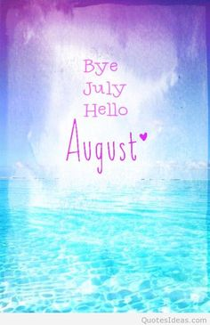 Bye july, hello august hello september, august baby, august quotes hello, a Hallo August, August Baby, August Month, August Quotes Hello, Hello September, August Quotes Month Of, Welcome August Quotes, August Pictures, August Images