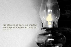 """""""No place is so dark, no shadow so deep, that God can't find us."""" - Pam Thorson #caregivers #caregiving #quotes"""