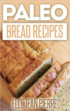 Paleo Bread Recipes: A Collection Of Classic Bread Recipes Recreated The Paleo-Way. (Paleo Recipe Series) - Kindle edition by Elle Jean Pierre. Cookbooks, Food & Wine Kindle eBooks @ Amazon.com.
