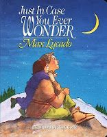 Just in Case You Ever Wonder by Max Lucado ~ read this to both my children over and over.