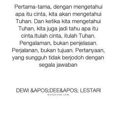 """Dewi 'Dee' Lestari - """"Pertama-tama, dengan mengetahui apa itu cinta, kita akan mengetahui Tuhan. Dan ketika..."""". inspirational-quote, life-quote"""