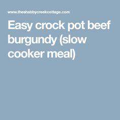 Easy crock pot beef burgundy (slow cooker meal)
