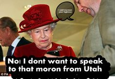 The Queen on that moron from Utah