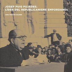 Josep Puig Pujades, líder del republicanisme empordanès / Anna Teixidor Colomer Publication Barcelona : Fundació Josep Irla, 2013