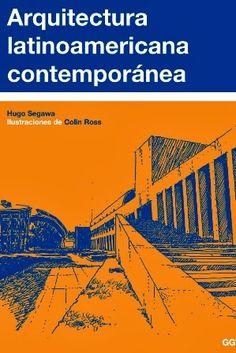Arquitectura latinoamericana contemporánea / Hugo Segawa ; ilustraciones de Colin Ross. Gustavo Gili, Barcelona : 2005. 135 p. : il. ISBN 8425219558 Arquitectura -- Siglo XX -- América latina. Sbc Aprendizaje A-72.036(8) ARQ http://millennium.ehu.es/record=b1460193~S1*spi