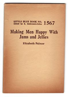 Little Blue Book, Making Men Happy with Jams and Jellies, by Elizabeth Palmer