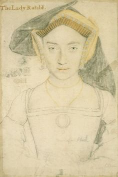 "Hans Holbein the Younger (1497/8-1543) - Lady Ratcliffe.  The Royal Collection Trust.  There were several ""Lady Radcliffe""  contenders; it's possibly Isabelle (Harvey) Ratcliffe, Lady Ratcliffe, wife of Sir Humphrey Ratcliffe (or Radcliffe), son of the Earl of Sussex."