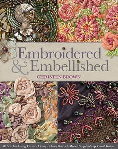On my list!  Embroidered & Embellished - 85 Stitches Using Thread, Floss, Ribbon, Beads & More by Christen Brown for C Publishing