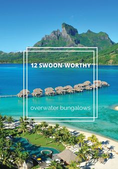 We traveled to Tahiti, Fiji, Bora Bora and beyond in search of the best, most luxurious ones. Here's what we found.