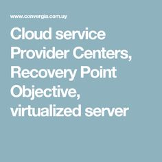 Cloud service Provider Centers, Recovery Point Objective, virtualized server