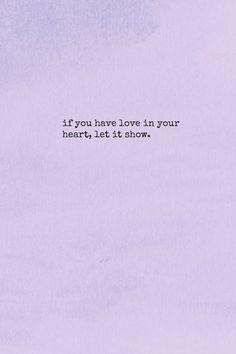 """If you have love in your heart, let it show."" Some people aren't lucky enough to see it in themselves."