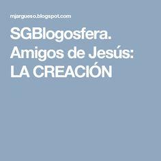 SGBlogosfera. Amigos de Jesús: LA CREACIÓN
