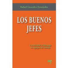 Los buenos jefes : creatividad y liderazgo en equipos de trabajo / Rafael González Fernández.Edición:1ª ed., mayo 2013 ; 1ª reimp., nov. 2013.