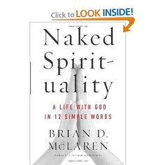 Naked Spirituality: A Life with God in 12 Simple Words by Brian McLaren $17.15