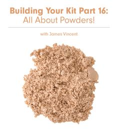 Building Your Kit Part 16: All About Powders!  Info we can use.