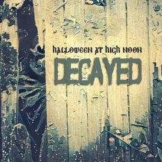 Halloween at High Noon: Decayed | Various Artists | Halloween at High Noon