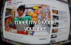 Meet my favorite YouTuber. (Too many to even list..)