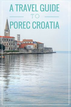 This is your ultimate travel guide for Porec, Croatia. This will tell you things to do, what to see, what to pack, and how to get around in Porec! Croatia Travel Guide, Europe Travel Guide, Travel Plan, Travel Guides, Montenegro, Places To Travel, Travel Destinations, Madrid, Europe Holidays