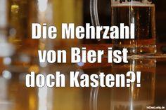 Die Mehrzahl von Bier ist doch Kasten?!