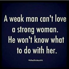 Alpha men always go for alpha women. The misconception that strong men prefer weak women is wrong.