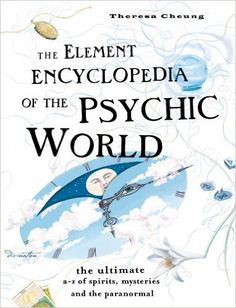 The Element Encyclopedia of the Psychic World: The Ultimate A-Z of Spirits, Mysteries and the Paranormal: The Ultimate A-Z of Spirits, Mysteries and the Paranormal eBook: Theresa Cheung: Amazon.co.uk: Kindle Store