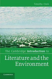 The Cambridge introduction to Literature and the Environment / Timothy Clark - Cambridge : Cambridge University Press, 2011