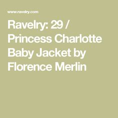 Ravelry: 29 / Princess Charlotte Baby Jacket by Florence Merlin
