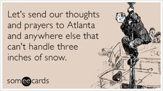 Let's send our thoughts and prayers to Atlanta and anywhere else that can't handle three inches of snow.