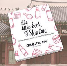 The Little Book of Skin Care - Charlotte Cho - Blog Valeu a Compra - a rotina coreana de cuidados com a pele - Korean skincare